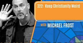 Episode 322: Keep Christianity Weird with Michael Frost