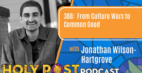 Episode 388: From Culture Wars to Common Good with Jonathan Wilson-Hartgrove