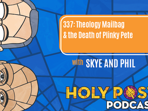 Episode 337: Theology Mailbag & the Death of Plinky Pete