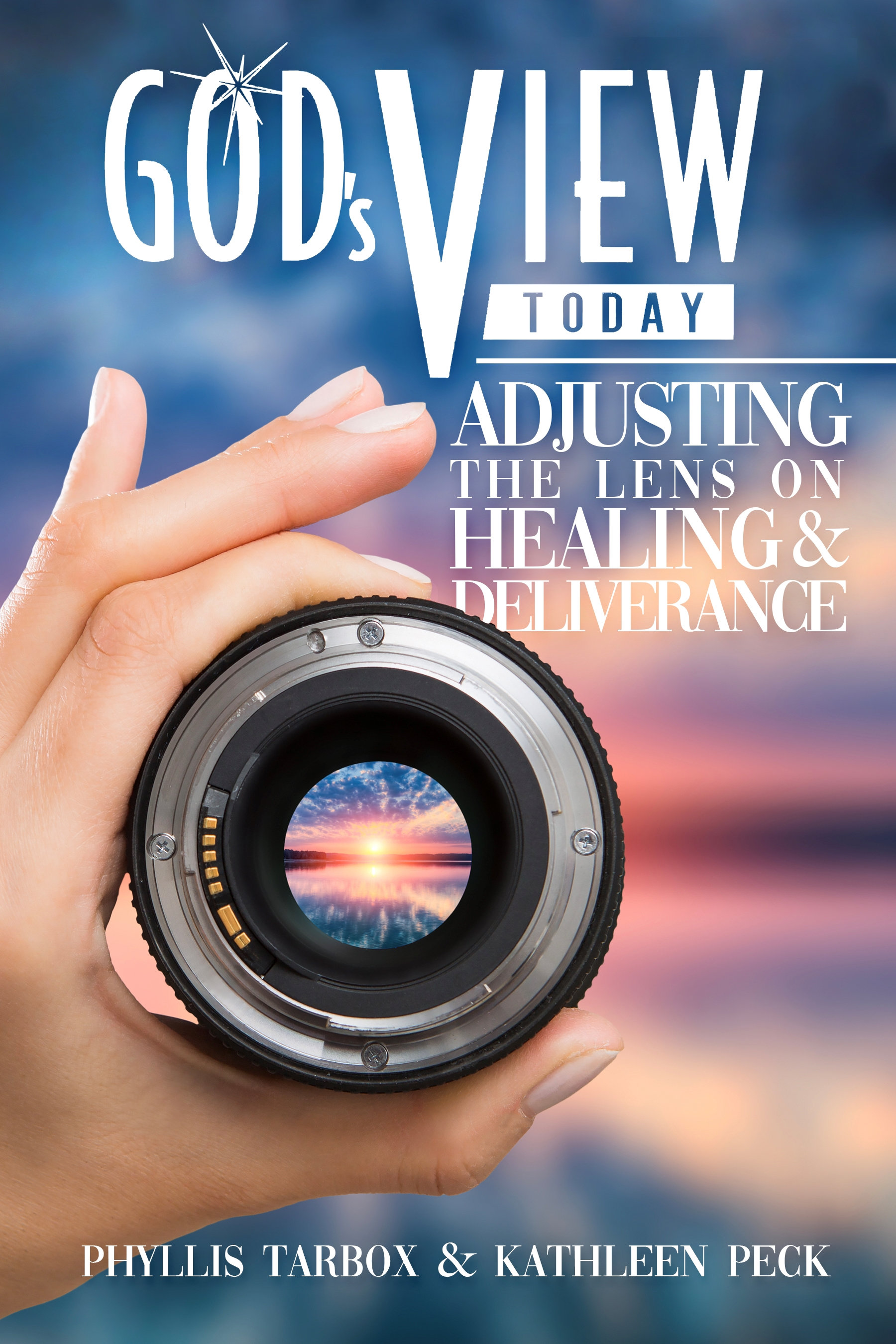 God's View Today: Adjusting the Lens on Healing & Deliverance