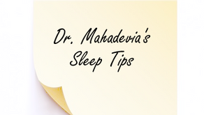 Dr. Mahadevia's Sleep Tips coming soon...