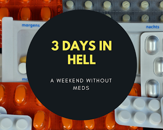 3 DAYS IN HELL...A Weekend Without Meds