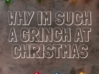 Why Im Such Grinch At Christmas