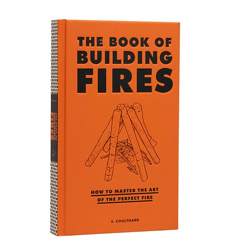 The Book of Building Fires: How to master the art of the perfect fire