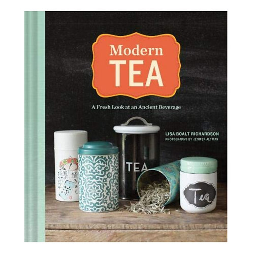 Modern Tea: Modern Tea: A Fresh Look at an Ancient Beverage by Chronicle Books