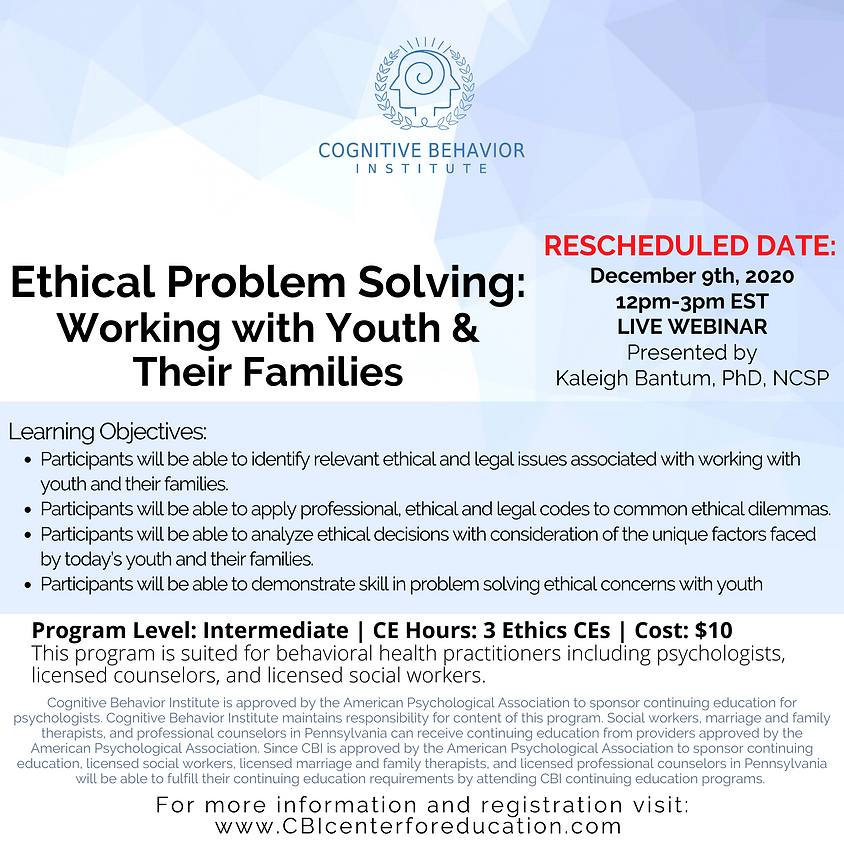 RESCHEDULED Ethical Problem Solving: Working with Youth & Their Families