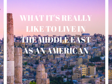 LIVING IN THE MIDDLE EAST AS AN AMERICAN - INSIDE SCOOP