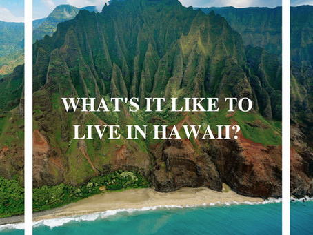 WHAT'S IT LIKE TO LIVE IN HAWAII?