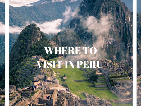 TOP 6 PLACES TO VISIT IN PERU