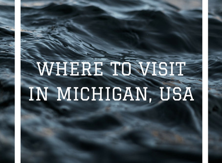 WHERE TO VISIT IN MICHIGAN, USA