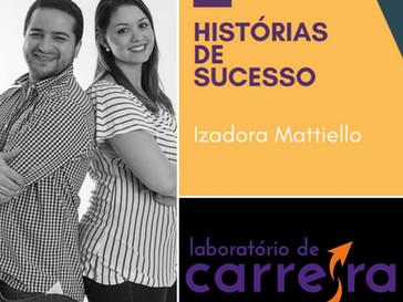 Histórias de Sucesso #1—Izadora Mattiello