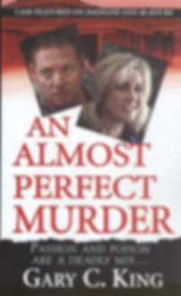 An Almost Perfect Murder, a true crime book by author Gary C. KIng.