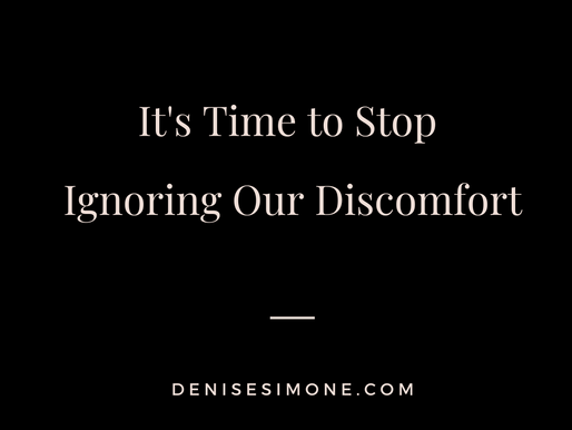 It's Time to Stop Ignoring Our Discomfort