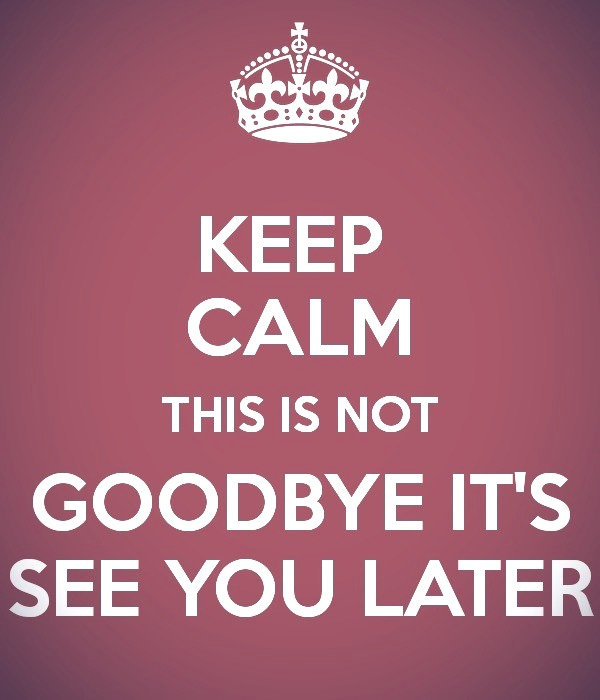 keep-calm-this-is-not-goodbye-it-s-see-you-later_edited_edited.jpg