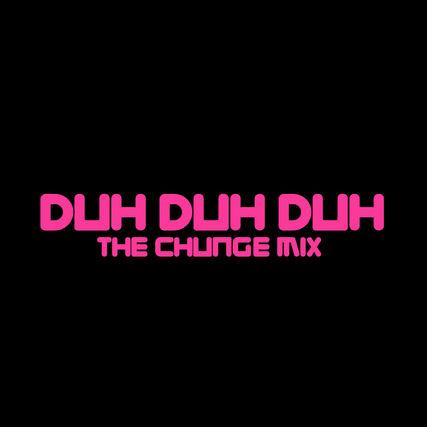 DUH DUH DUH chunge mix album release cov