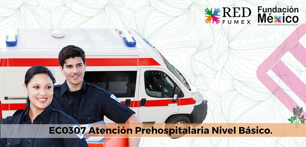 EC0307 Atención Prehospitalaria Nivel Básico.