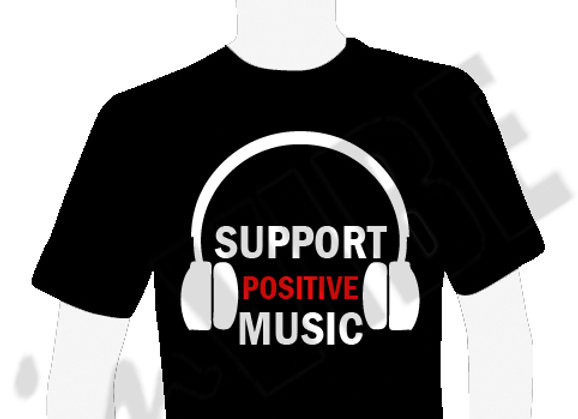 """""""SUPPORT POSITIVE MUSIC"""""""