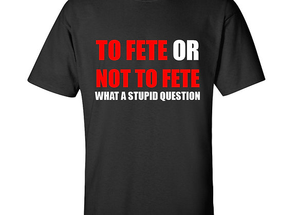 """""""TO FETE OR NOT TO FETE"""""""