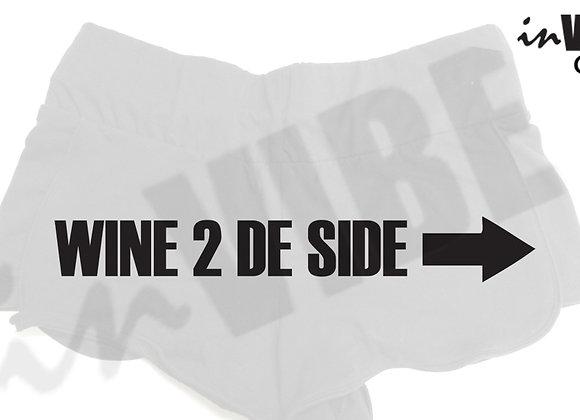 """""""WINE 2 DE SIDE"""" SHORTS"""