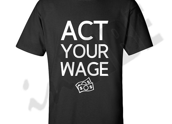 """ACT YOUR WAGE"""