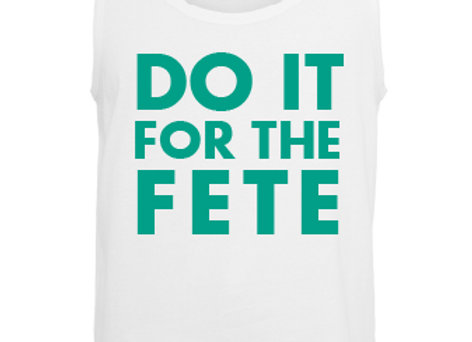 """""""DO IT FOR THE FETE"""""""