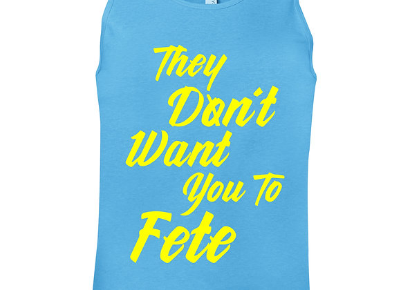 """THEY DONT WANT YOU TO FETE"" Mens Tank"