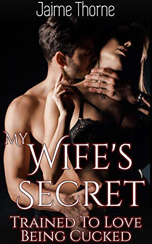 Book Cover My Wife's Secret by Jaime Thorne. Erotic Cuckold Story