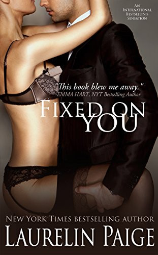 Fixed on you by Laurelin Page. Erotic Romance Book. Book Cover of an Erotic Romance Novel