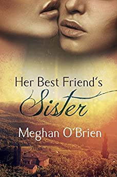 Cover of Steamy Erotic Lesbian Romance Book Her Best Friends Sister by Meghan O'Brien