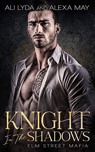 m/m Mafia Romance Book Cover of Knight in the Shadows by Ali Lyda and Alexa May. Book of the Elm Street Mafia Series. Gay Erotic Romance
