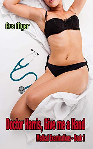 Book Cover Doctor Harris, Give me a Hand. Sexy Erotic Doctor Story, Erotic Medical Examination Story