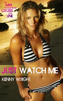 Book Cover Just Watch Me by Kenny Wright. Erotic Cuxkold Story