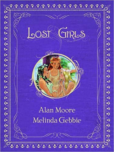 """Book cover of the Erotic Graphic Novel """"Lost Girls"""" by Alan Moore and Melinda Gebbie"""