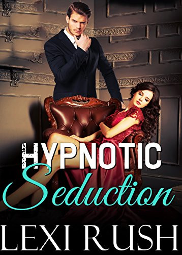 Book Cover of Erotic Mind Control Story. Book title Hypnotic Seduction. Author Lexi Rush.