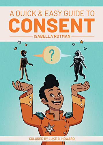 Cover of A Guide to Consent, a quick, easy and important educational comic guide to giving and receiving consent in sex, relationships, and other physical contact.