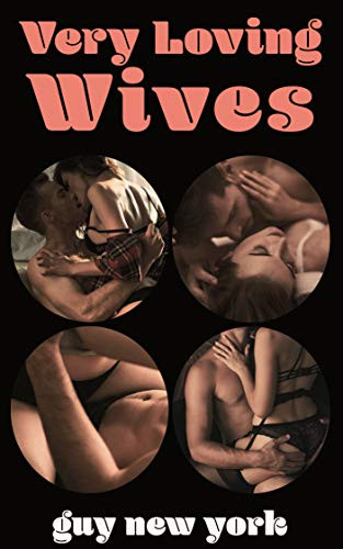 Book Cover of Very Loving Wives by Guy New York. Top Erotic story with loving wives