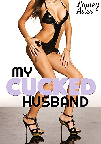 Book Cover My Cucked Husband by Lainey Aster. Erotic Cuckold Story