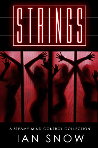Book Cover of Erotic Mind Control Story. Steamy Mind Control Collection by Ian Snow