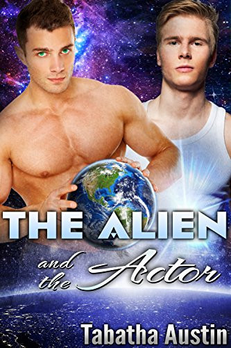 Gay Paranormal Erotic Romance book Cover. The Alien and the Actor by Tabatha Austin