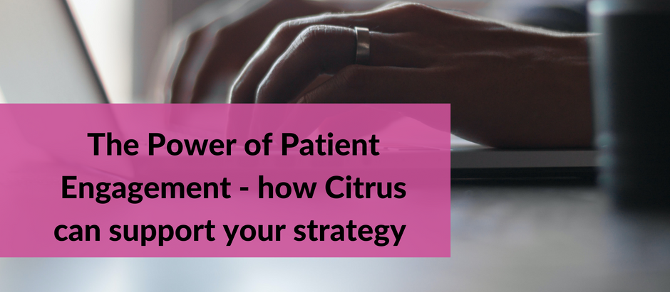 The power of patient engagement - how Citrus can support your strategy