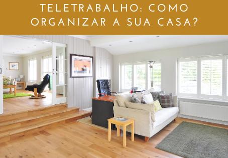Teletrabalho: como organizar a minha casa?