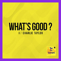 """Whats Good"" W/Charlie Taylor"