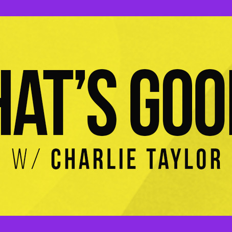 """""""What's Good?"""" W/Charlie Taylor - Special - International Women's Day"""
