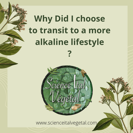 Why did I choose to transit to a more alkaline lifestyle?