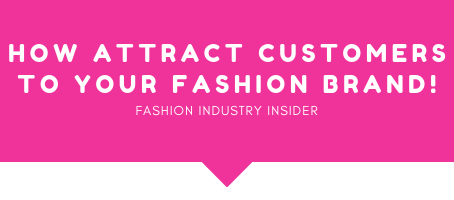 How to Attract Loyal Customers to Your Fashion Brand