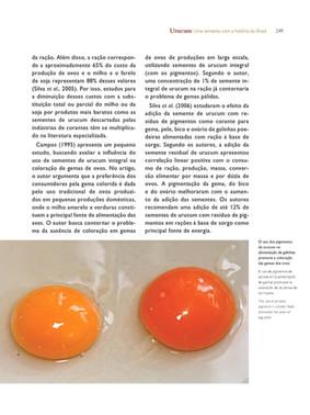 Os pigmentos de urucum são utilizados na alimentação de galinhas poedeiras para alterar a coloração da gema dos ovos.