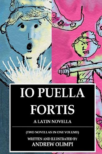 Io Puella Fortis:  A Latin Novella (2 novellas in 1)