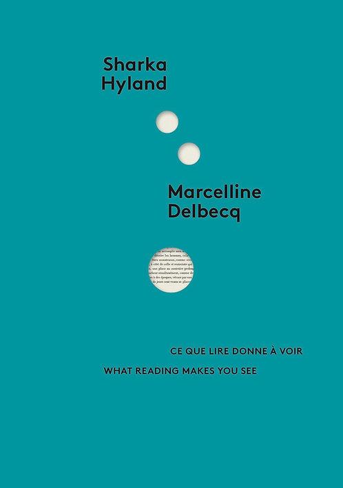 Sharka Hyland - Marcelline Delbecq - Ce que lire donne à voir /// 2018 - FR, UK