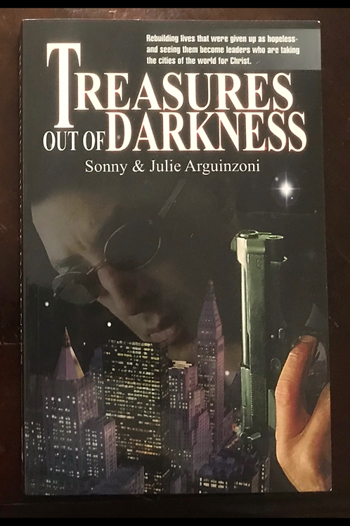 Treasures Out of Darkness by Pastor Sonny and Julie Arguinzoni