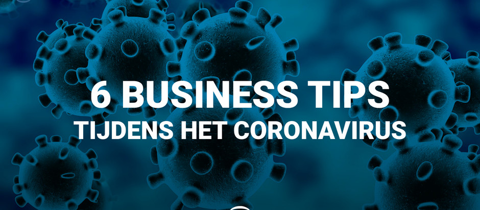 6 Tips Voor Bedrijven Tijdens het Coronavirus